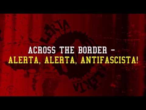 Across The Border - Alerta, Alerta, Antifascista!
