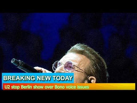 Breaking News - U2 stop Berlin show over Bono voice issues