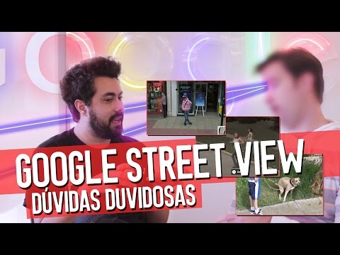 DÚVIDAS DUVIDOSAS - GOOGLE STREET VIEW