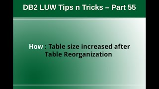 DB2 Tips n Tricks Part 55 - How Table Size increased after Table Reorganization
