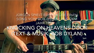 Knocking On Heavens Door ( Text & Musik: Bob Dylan ) hier interpretiert von Jürgen Fastje