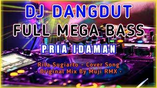 DJ Dangdut Full Bass | Pria Idaman - Rita Sugiarto | Original Mix By Muji RMX