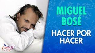 Miguel Bosé - Hacer por hacer [Lyrics] | CantoYo
