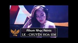LK Chuyện Hoa Sim Remix - Nhạc Vàng Remix Gái Xinh - Tuyển Phẩm Nhạc Trữ Tình Remix Tuyển Chọn 2018