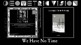 Geometric Vision - WE HAVE NO TIME thumbnail