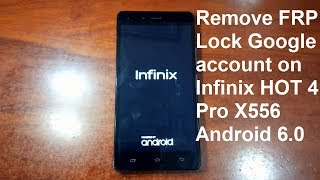 how to remove google account on infinix hot 4 pro x556 android 6.0