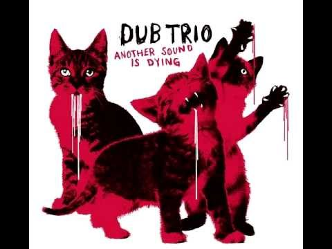 Dub Trio - Another Sound Is Dying (Full Album)