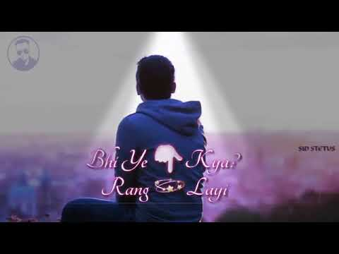 Teri Aashiqui Bhi Ye Kya Rang Layi Sad WhatsApp Status