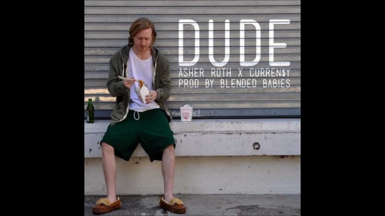 Asher Roth - Dude (Feat.Curren$y)(Prod. By. Blended Babies)