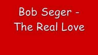 Bob Seger - The Real Love