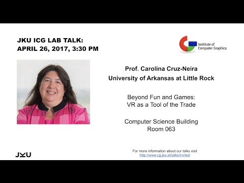 "ICG JKU Linz Lab Talk: ""Beyond Fun and Games VR as a Tool of the Trade"", Carolina Cruz-Neira"