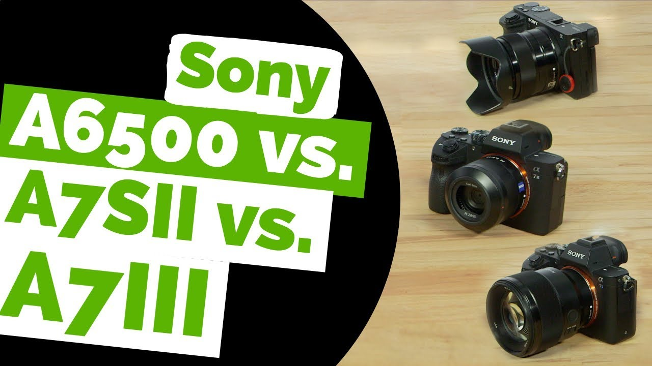 Sony A7iii Vs A7sii Vs A6500 Review 5 Reasons To Upgrade For Video Film Jams