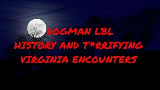 DOGMAN LBL HISTORY AND T*RRIFYING VIRGINIA ENCOUNTERS