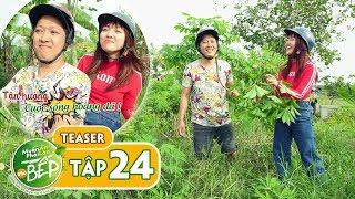 Teaser #24 | Trường Giang, Yori LipB vật vã toát mồ hôi đi tìm khoai mì | Muốn Ăn Phải Lăn Vào Bếp