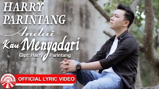 Harry Parintang - Andai Kau Menyadari [Official Lyric Video HD]