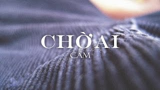 """CAM - """"CHỜ AI"""" (FEAT. QQQ)"""