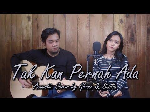 Geisha - Tak Kan Pernah Ada | Cover by Ghanz feat Sisilia
