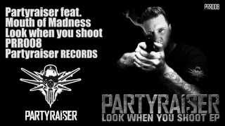 Partyraiser feat. Mouth of Madness - Look when you shoot