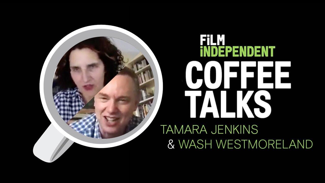 Indie filmmakers Tamara Jenkins & Wash Westmoreland - 06.16.20 |  Coffee Talks | Film Independent