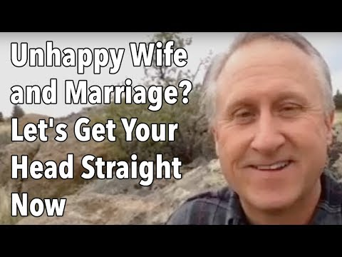 Unhappy Wife and Marriage?  Let's Get Your Head Straight Now