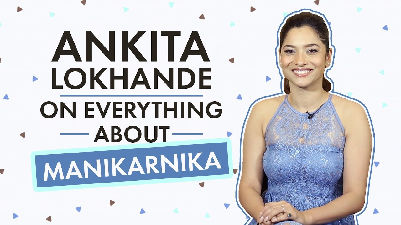 Ankita Lokhande on everything about Manikarnika | Bollywood | Pinkvilla | Kangana Ranaut