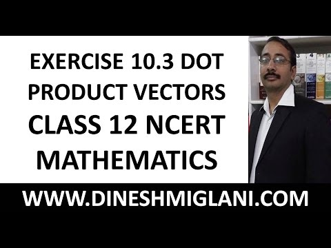NCERT SOLUTIONS CLASS 12 MATHEMATICS EXERCISE 10.3 DOT PRODUCT VECTORS