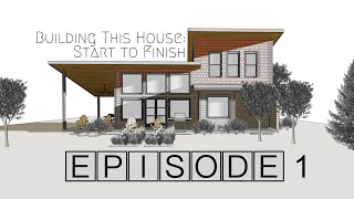 Building This House: Start To Finish | Episode 1