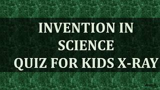 Invention in Science Quiz for Kids X ray