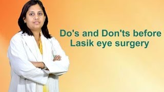 Do's and Don'ts before Lasik eye surgery : Dr. Shalini Sharma