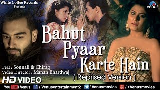 Download Bahut Pyar Karte Hain (Reprised Version) | Feat : Chirag & Sonnali | Bollywood Romantic Songs 2017 MP3 song and Music Video