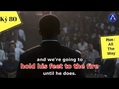 [HỌC IDIOM QUA PHIM] - Hold his feet to the fire (phim All The Way)