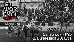 ET WOR EMOL Spezial |  VfL Osnabrück vs. Fortuna Düsseldorf | 2. Bundesliga 2010/11 | F95-Historie