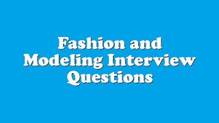 Fashion and Modeling Interview Questions