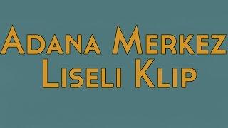 Adana Merkez Patlıyor Herkes Liseli Klip