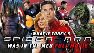 What If Tobey Maguire's SPIDER-MAN Was in the MCU | FULL FAN-MADE STORY (Full Movie Fan Fiction)