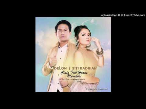 Delon feat Siti Badriah - Cinta Tak Harus Memiliki