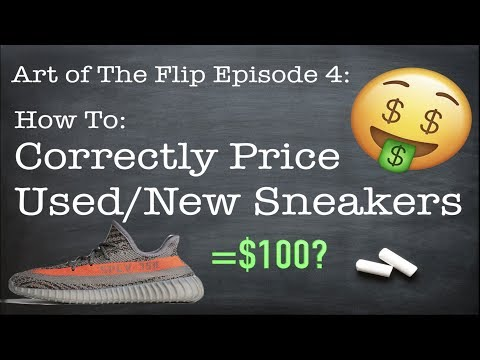 How To Price Used/New Sneakers To Resell | Art of The Flip [Ep. 4]