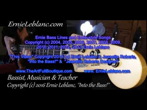 Ernie Bass Lines and Ernie-style Songs Copyright (c) 2004 thru to 2013 Ernie Leblanc