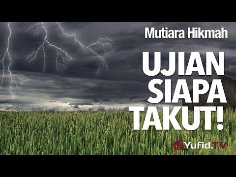 Mutiara Hikmah: Ujian Siapa Takut! - Ustadz Subhan Bawazier.