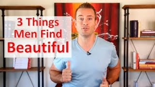 3 Things Men Find Beautiful in a Woman
