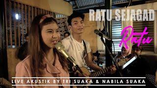 Download RATU SEJAGAD - RATU (LIRIK) LIVE AKUSTIK BY TRI SUAKA & NABILA SUAKA