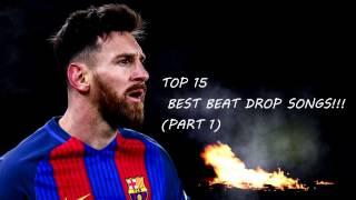 TOP 15 BEST BEAT DROP SONGS!!! (PART 1)