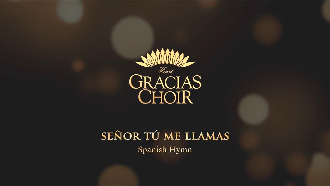 [Gracias Choir] Spanish Hymn : Señor Tú Me Llamas / Vocal Ensemble