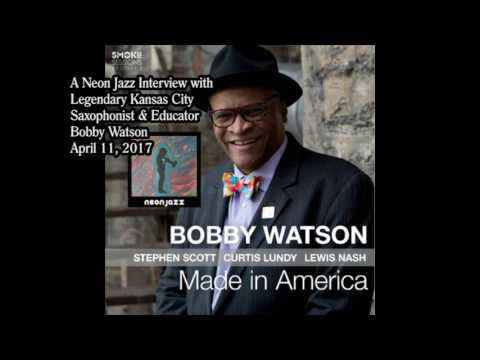 A Neon Jazz Interview with Legendary KC Saxophonist & Educator Bobby Watson - 2017's Made in America