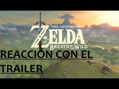 The Legend of Zelda: Breath of the Wild - Reacción al trailer *_*
