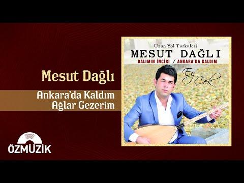 Ankara'da Kaldım Ağlar Gezerim - Mesut Dağlı