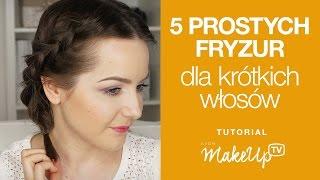 5 prostych fryzur dla krótkich włosów ( Milena)
