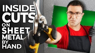 How To Make Inside Cuts On Sheet Metal By Hand