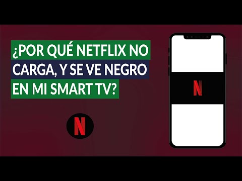 ¿Por qué Netflix se ve Oscuro o Negra la Pantalla, se Traba y se Queda Cargando en mi Smart TV?