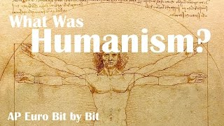 What Was Humanism? AP Euro Bit by Bit #2
